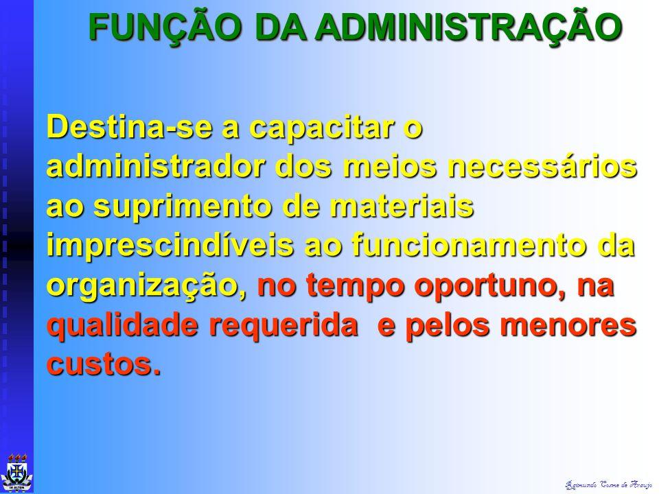 Raimundo Cosme de Araujo É combinar o desequilíbrio com o equilíbrio na dosagem apropriada em cada momento e lugar adequado. A D M I N I ST R A R