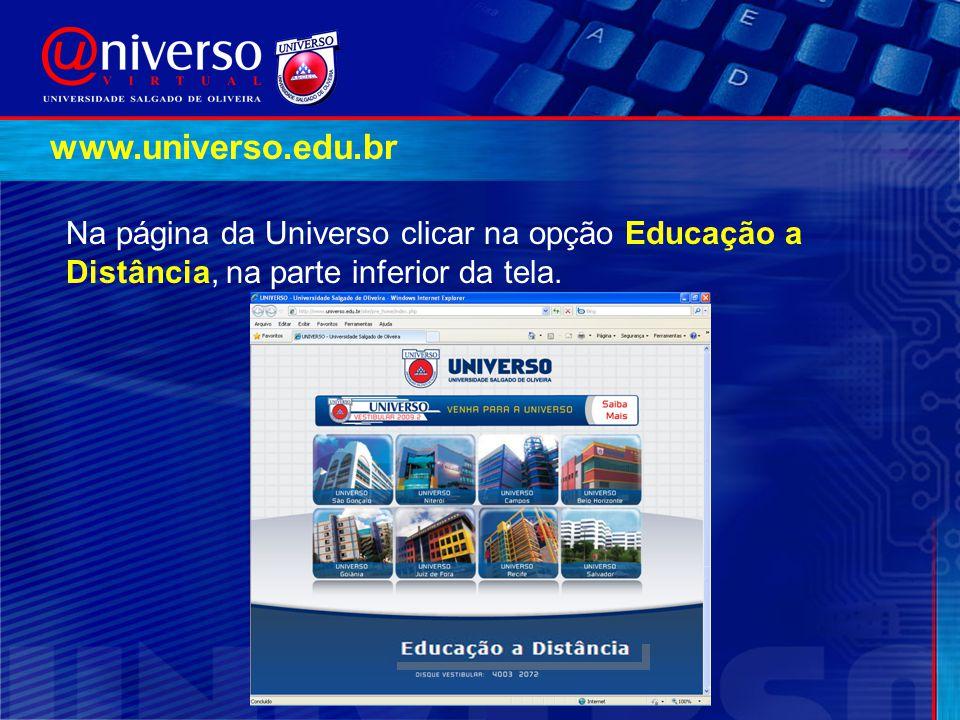 Na página da Universo clicar na opção Educação a Distância, na parte inferior da tela. www.universo.edu.br
