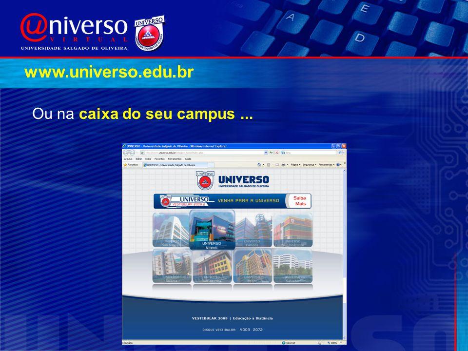 Ou na caixa do seu campus... www.universo.edu.br
