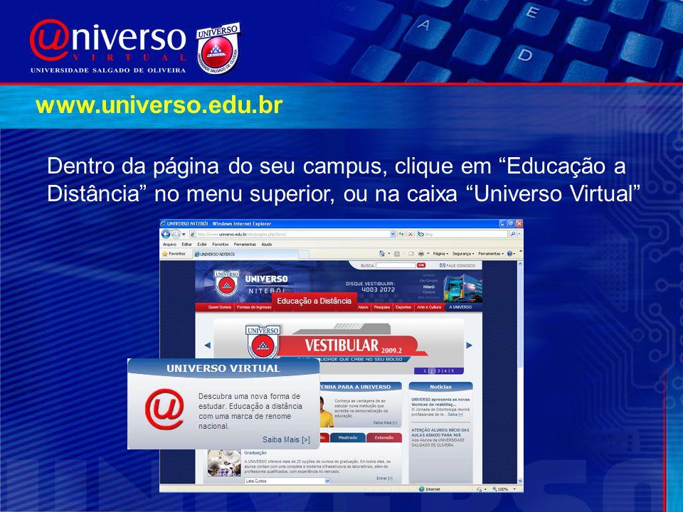 """Dentro da página do seu campus, clique em """"Educação a Distância"""" no menu superior, ou na caixa """"Universo Virtual"""" www.universo.edu.br"""