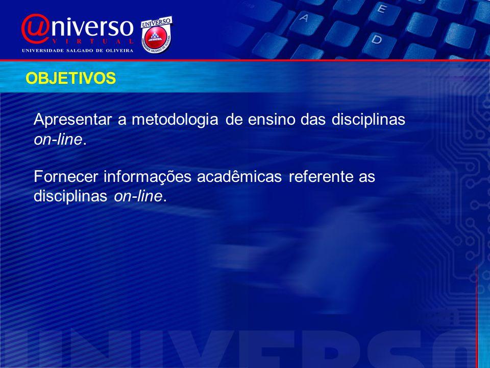 Apresentar a metodologia de ensino das disciplinas on-line. OBJETIVOS Fornecer informações acadêmicas referente as disciplinas on-line.