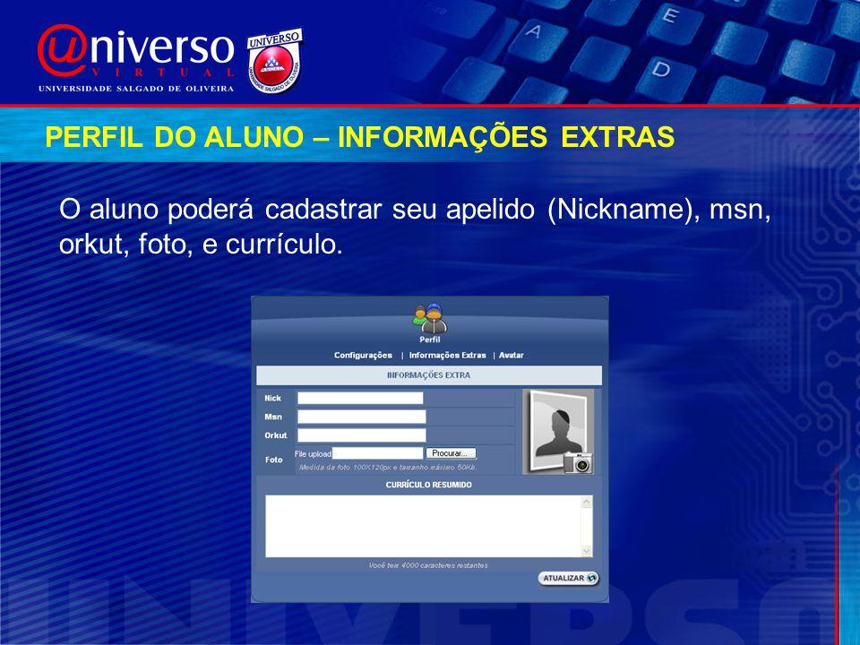 PERFIL DO ALUNO – INFORMAÇÕES EXTRAS O aluno poderá cadastrar seu apelido (Nickname), msn, orkut, foto, e currículo.