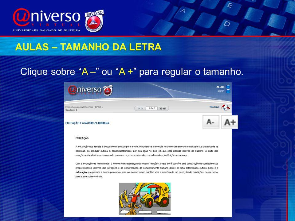 """AULAS – TAMANHO DA LETRA Clique sobre """"A –"""" ou """"A +"""" para regular o tamanho."""