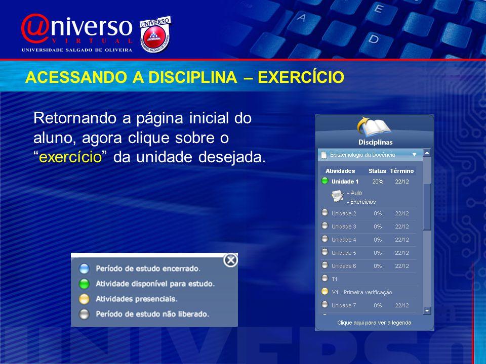 """Retornando a página inicial do aluno, agora clique sobre o """"exercício"""" da unidade desejada. ACESSANDO A DISCIPLINA – EXERCÍCIO"""