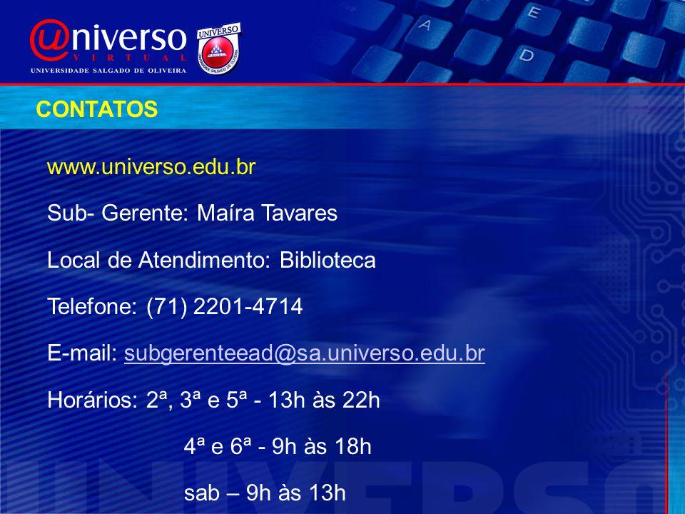 CONTATOS www.universo.edu.br Sub- Gerente: Maíra Tavares Local de Atendimento: Biblioteca Telefone: (71) 2201-4714 E-mail: subgerenteead@sa.universo.e