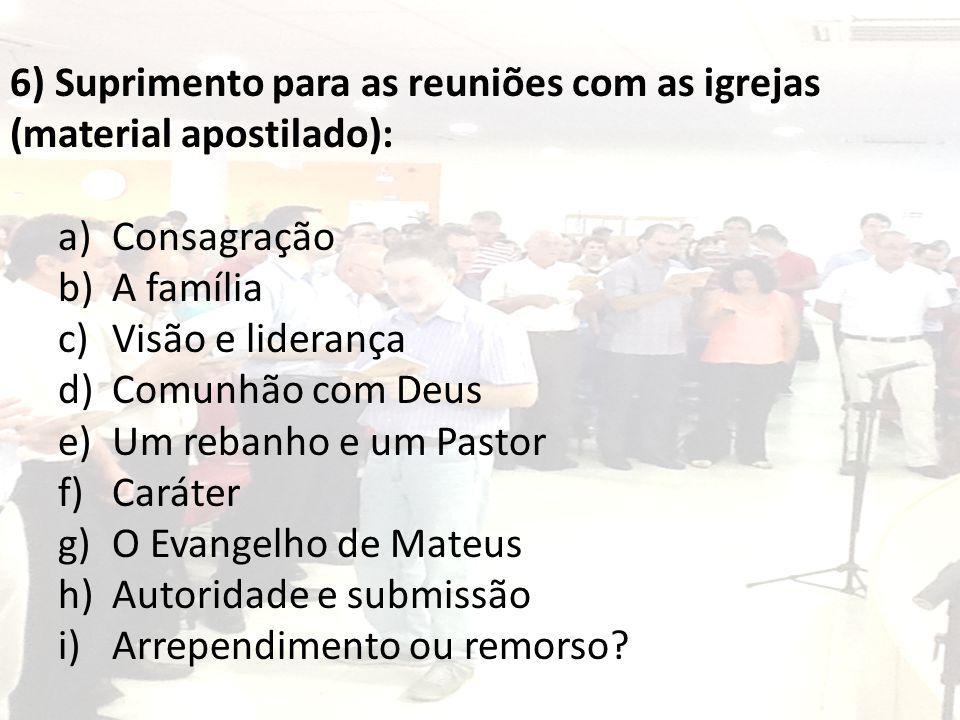 6) Suprimento para as reuniões com as igrejas (material apostilado): a)Consagração b)A família c)Visão e liderança d)Comunhão com Deus e)Um rebanho e