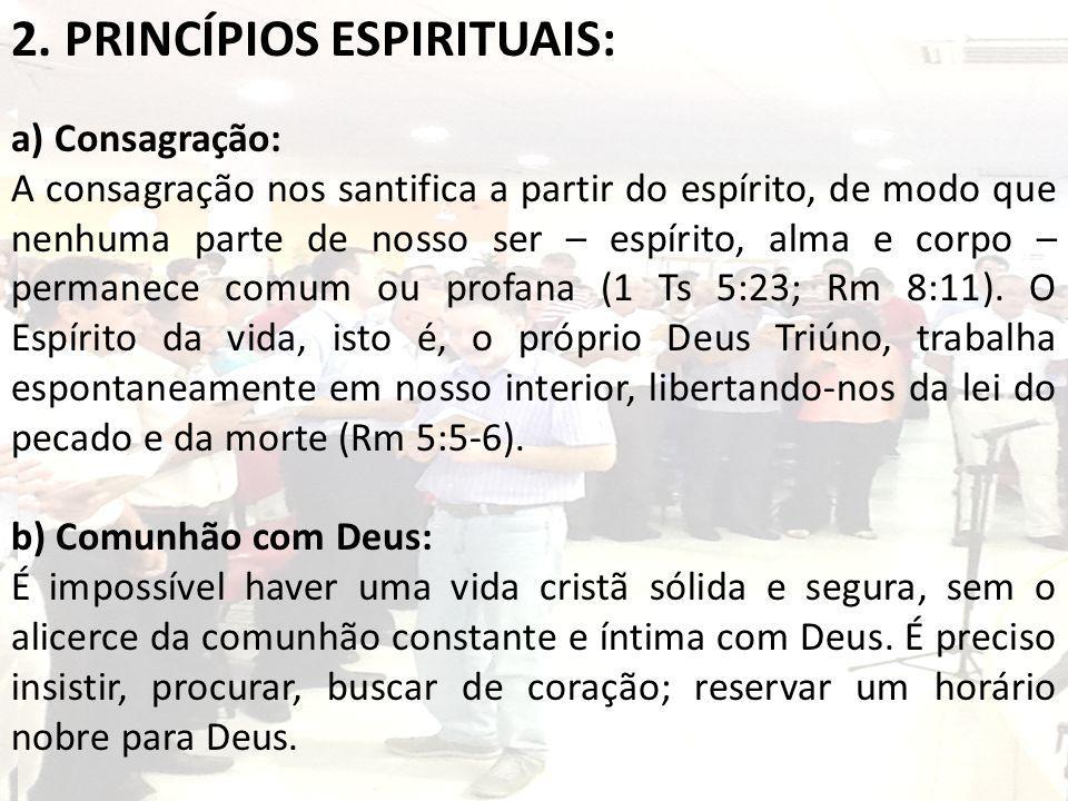 2. PRINCÍPIOS ESPIRITUAIS: a) Consagração: A consagração nos santifica a partir do espírito, de modo que nenhuma parte de nosso ser – espírito, alma e