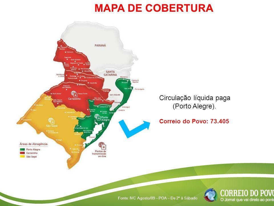 Fonte: IVC Agosto/09 – POA – De 2º à Sábado Circulação líquida paga (Porto Alegre). Correio do Povo: 73.405 MAPA DE COBERTURA