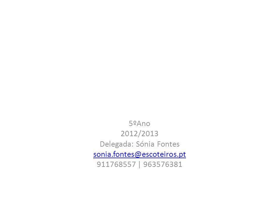 5ºAno 2012/2013 Delegada: Sónia Fontes sonia.fontes@escoteiros.pt 911768557 | 963576381