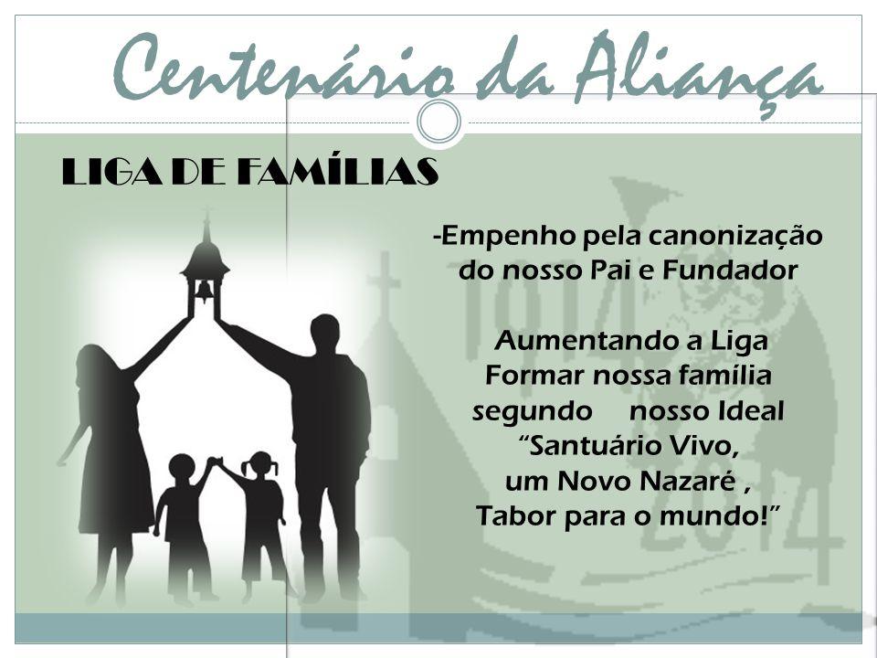 """Centenário da Aliança -Empenho pela canonização do nosso Pai e Fundador Aumentando a Liga Formar nossa família segundo nosso Ideal """"Santuário Vivo, um"""