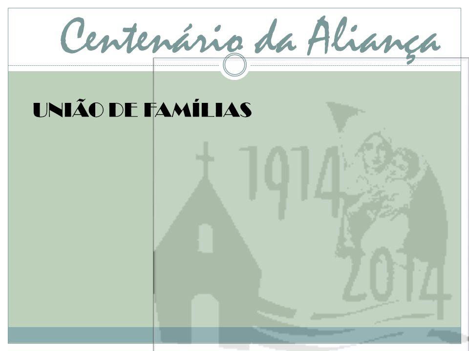 Centenário da Aliança UNIÃO DE FAMÍLIAS