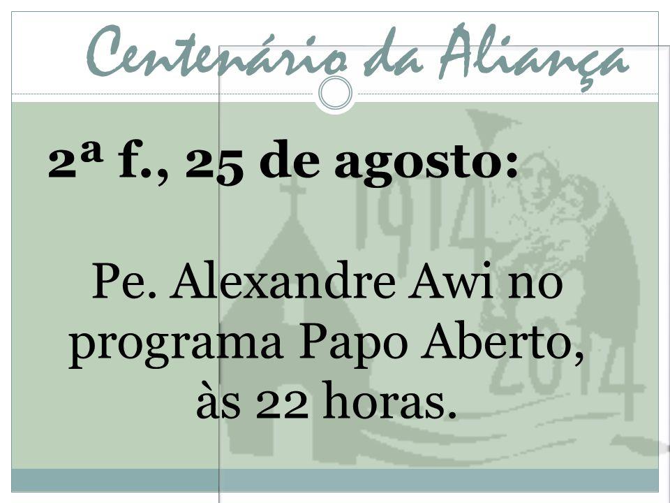 Centenário da Aliança 2ª f., 25 de agosto: Pe. Alexandre Awi no programa Papo Aberto, às 22 horas.