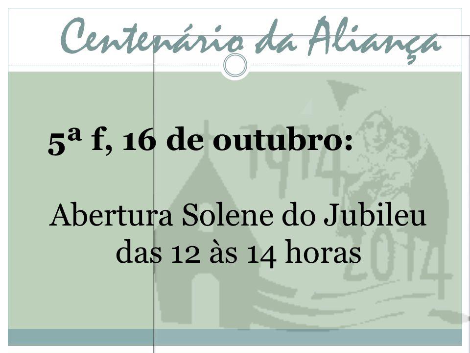 Centenário da Aliança 5ª f, 16 de outubro: Abertura Solene do Jubileu das 12 às 14 horas