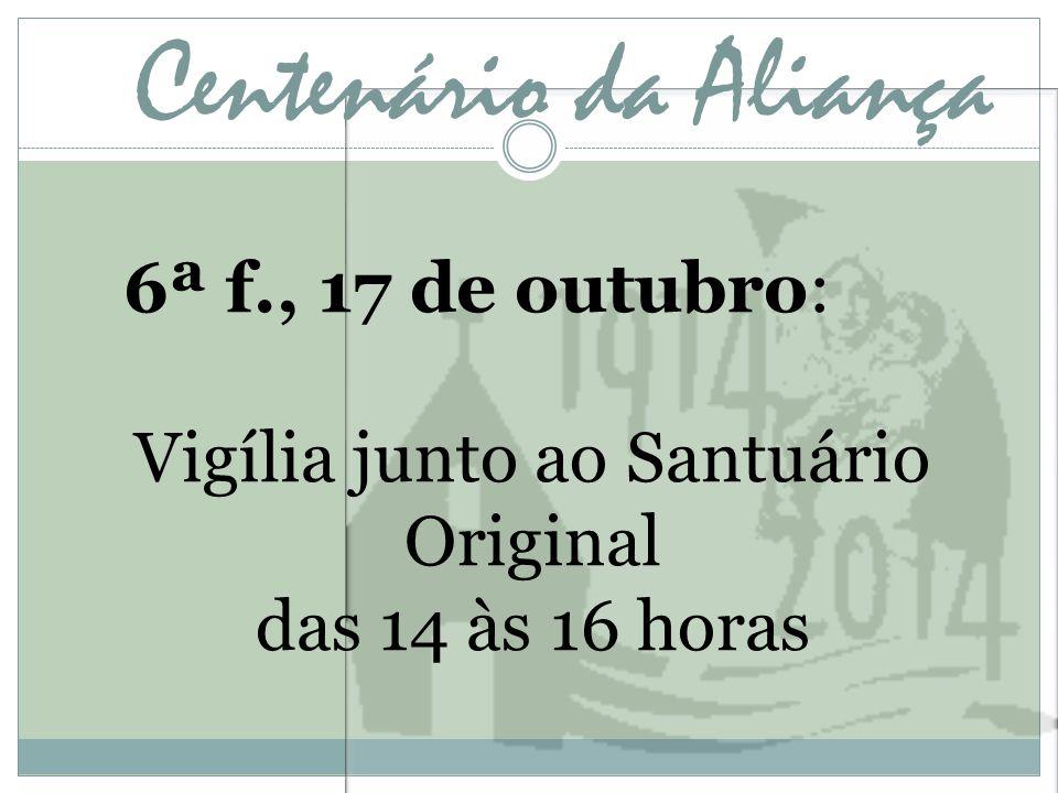 Centenário da Aliança 6ª f., 17 de outubro: Vigília junto ao Santuário Original das 14 às 16 horas