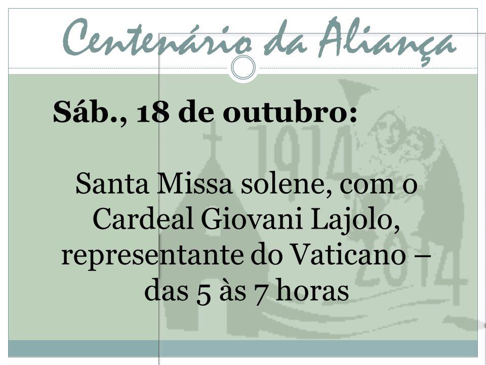 Centenário da Aliança Sáb., 18 de outubro: Santa Missa solene, com o Cardeal Giovani Lajolo, representante do Vaticano – das 5 às 7 horas