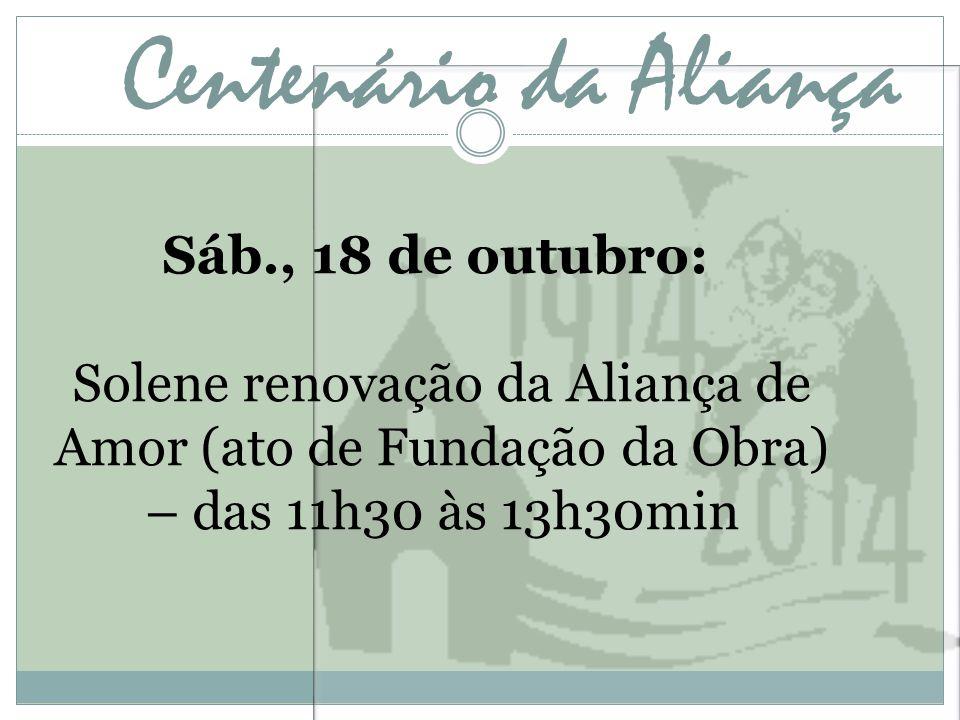 Centenário da Aliança Sáb., 18 de outubro: Solene renovação da Aliança de Amor (ato de Fundação da Obra) – das 11h30 às 13h30min