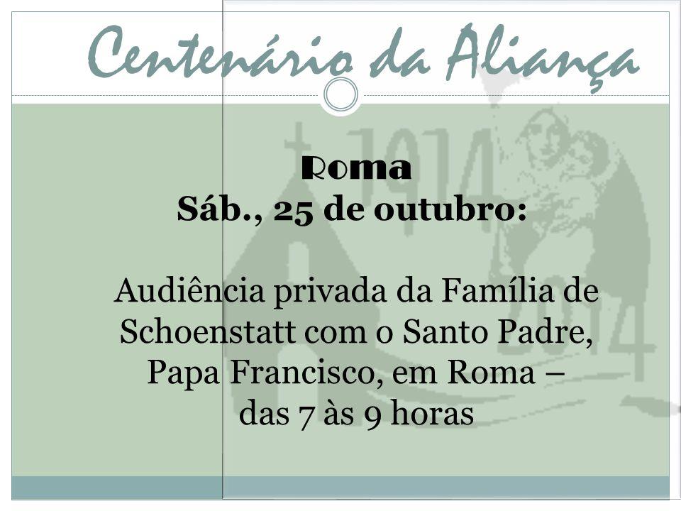 Centenário da Aliança Roma Sáb., 25 de outubro: Audiência privada da Família de Schoenstatt com o Santo Padre, Papa Francisco, em Roma – das 7 às 9 ho