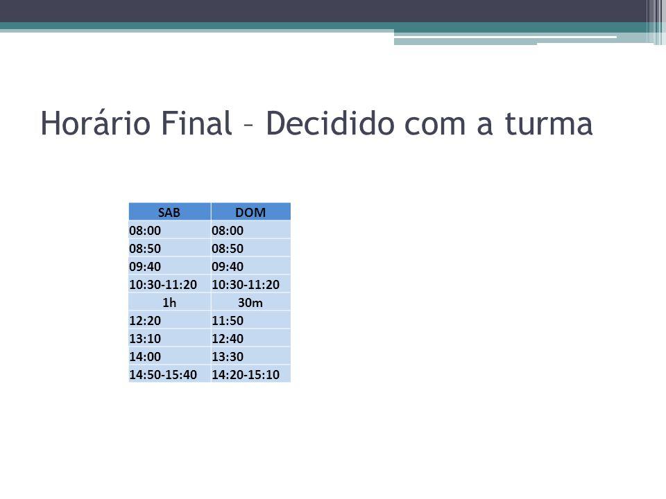 Horário Final – Decidido com a turma SABDOM 08:00 08:50 09:40 10:30-11:20 1h30m 12:2011:50 13:1012:40 14:0013:30 14:50-15:4014:20-15:10