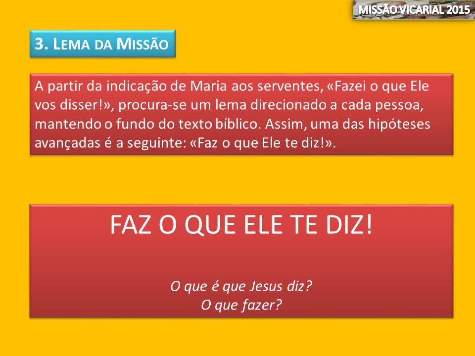 3. L EMA DA M ISSÃO A partir da indicação de Maria aos serventes, «Fazei o que Ele vos disser!», procura-se um lema direcionado a cada pessoa, mantend