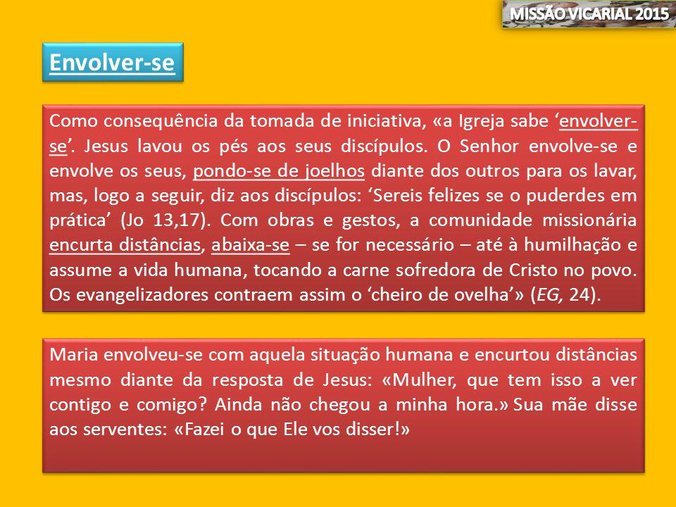 Envolver-se Como consequência da tomada de iniciativa, «a Igreja sabe 'envolver- se'. Jesus lavou os pés aos seus discípulos. O Senhor envolve-se e en
