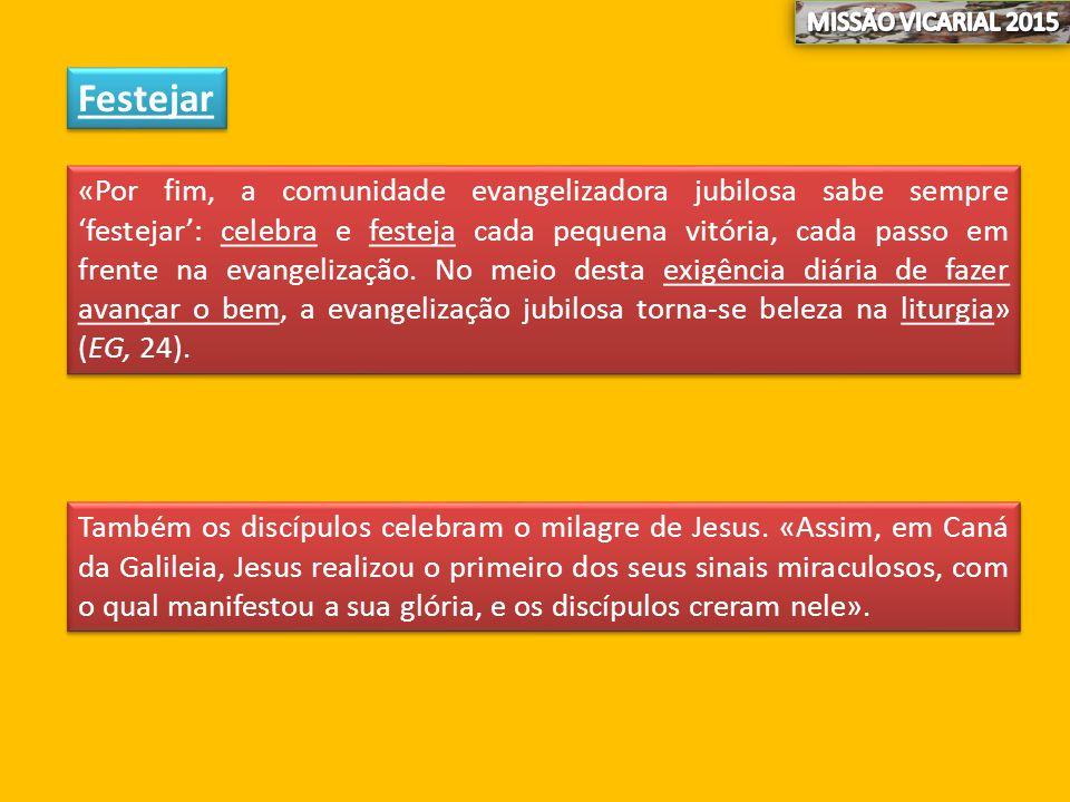 Festejar «Por fim, a comunidade evangelizadora jubilosa sabe sempre 'festejar': celebra e festeja cada pequena vitória, cada passo em frente na evangelização.