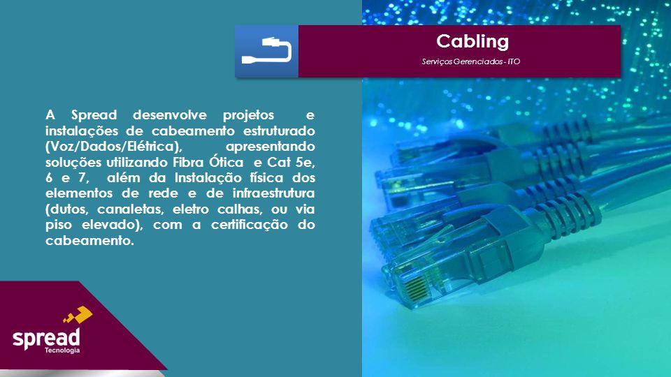 A Spread desenvolve projetos e instalações de cabeamento estruturado (Voz/Dados/Elétrica), apresentando soluções utilizando Fibra Ótica e Cat 5e, 6 e