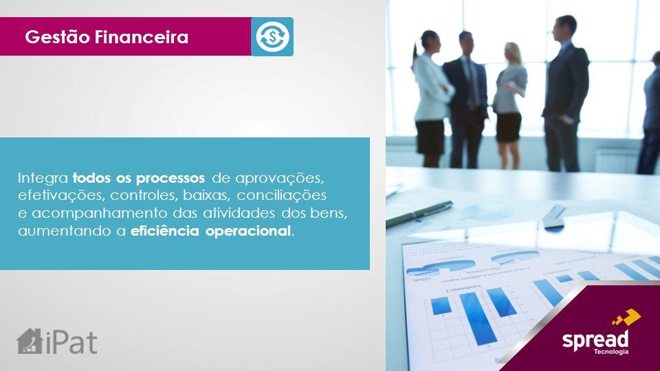 Integra todos os processos de aprovações, efetivações, controles, baixas, conciliações e acompanhamento das atividades dos bens, aumentando a eficiênc