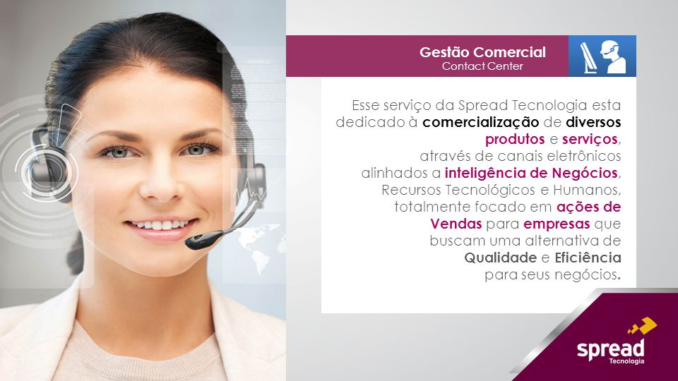 Esse serviço da Spread Tecnologia esta dedicado à comercialização de diversos produtos e serviços, através de canais eletrônicos alinhados a inteligên
