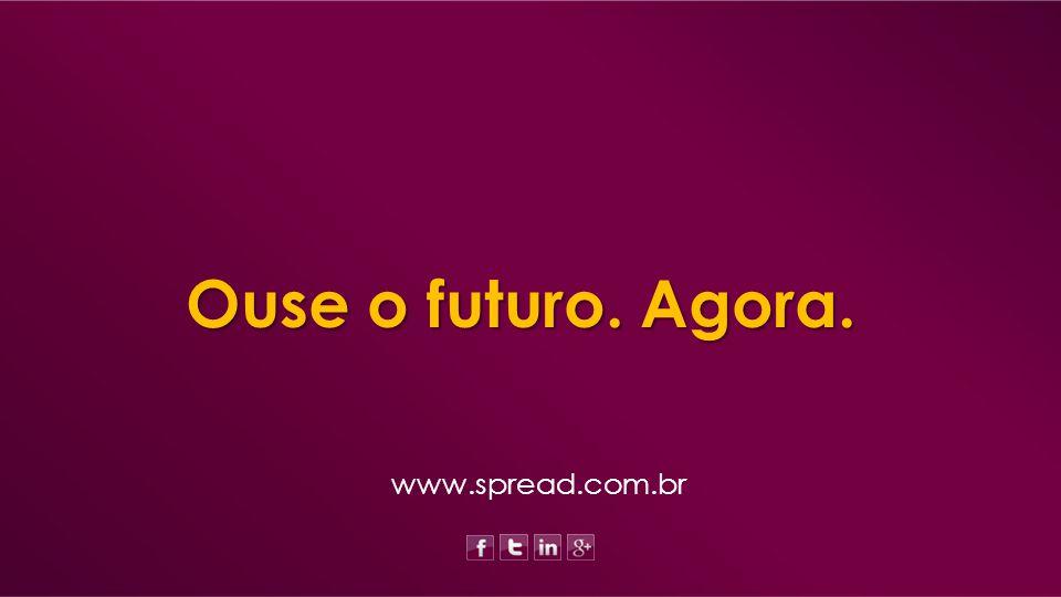 www.spread.com.brOuse o futuro. Agora.