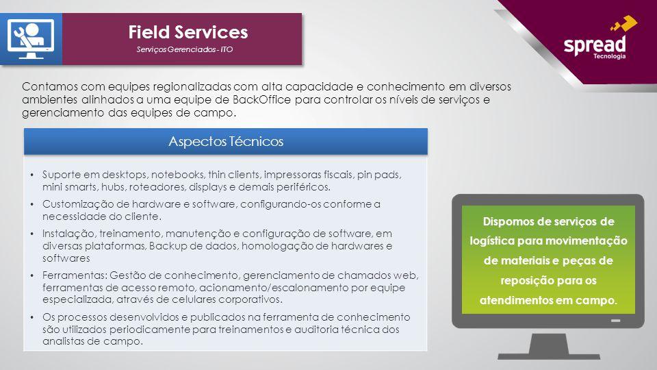 Serviços Gerenciados - ITO Field Services Suporte em desktops, notebooks, thin clients, impressoras fiscais, pin pads, mini smarts, hubs, roteadores,