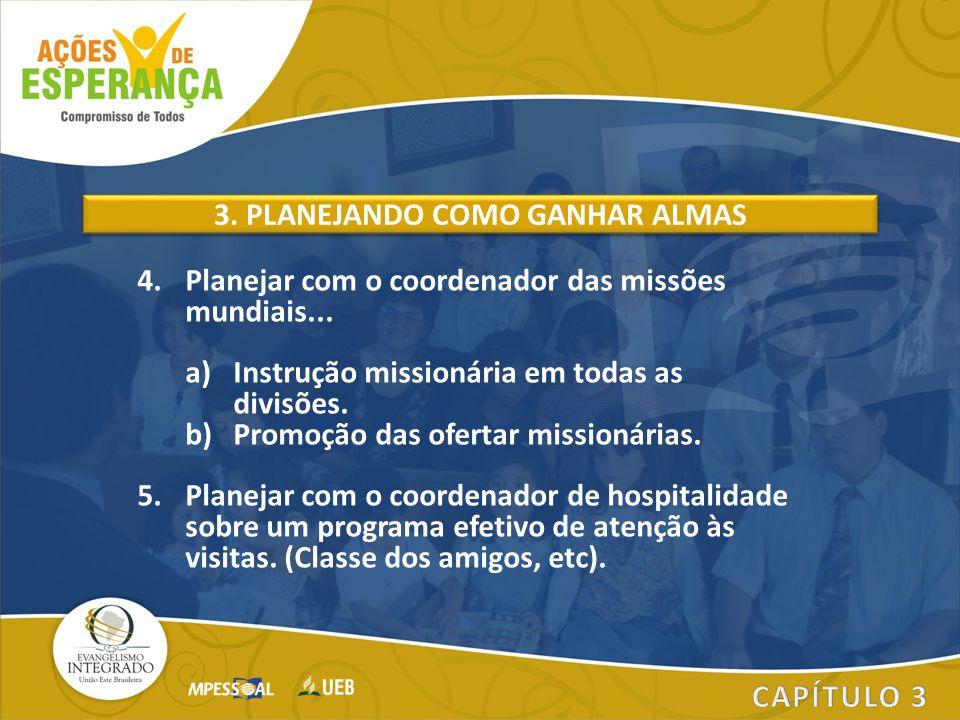 4.Planejar com o coordenador das missões mundiais... a)Instrução missionária em todas as divisões. b)Promoção das ofertar missionárias. 5.Planejar com
