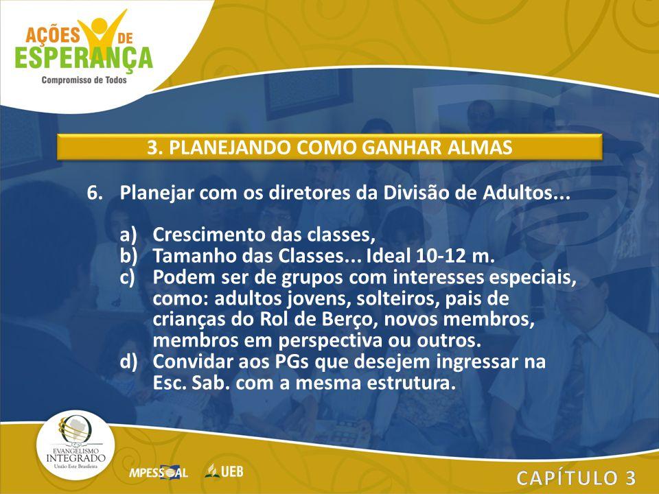 6.Planejar com os diretores da Divisão de Adultos... a)Crescimento das classes, b)Tamanho das Classes... Ideal 10-12 m. c)Podem ser de grupos com inte