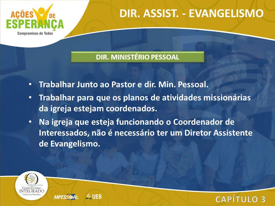 Trabalhar Junto ao Pastor e dir. Min. Pessoal. Trabalhar para que os planos de atividades missionárias da igreja estejam coordenados. Na igreja que es