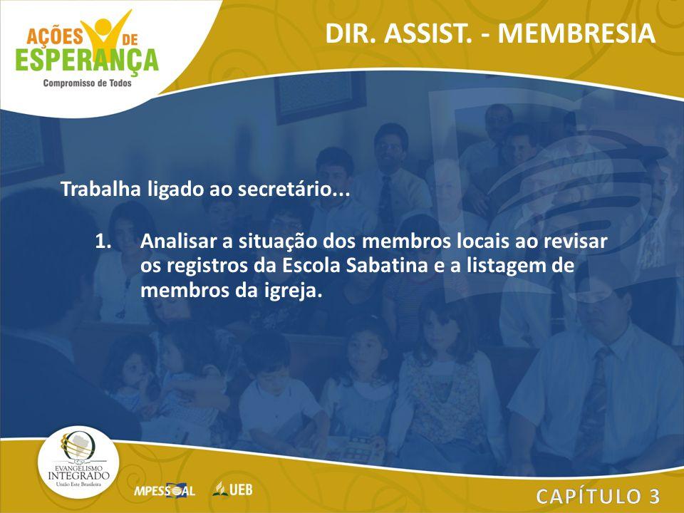 Trabalha ligado ao secretário... 1.Analisar a situação dos membros locais ao revisar os registros da Escola Sabatina e a listagem de membros da igreja