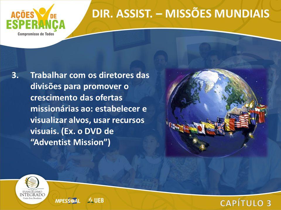 3.Trabalhar com os diretores das divisões para promover o crescimento das ofertas missionárias ao: estabelecer e visualizar alvos, usar recursos visua
