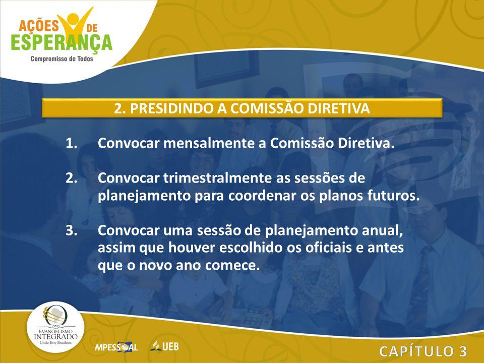 1.Convocar mensalmente a Comissão Diretiva. 2.Convocar trimestralmente as sessões de planejamento para coordenar os planos futuros. 3.Convocar uma ses