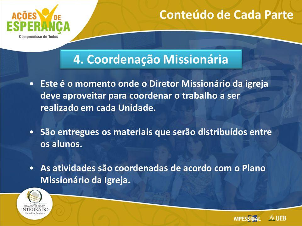 Este é o momento onde o Diretor Missionário da igreja deve aproveitar para coordenar o trabalho a ser realizado em cada Unidade.