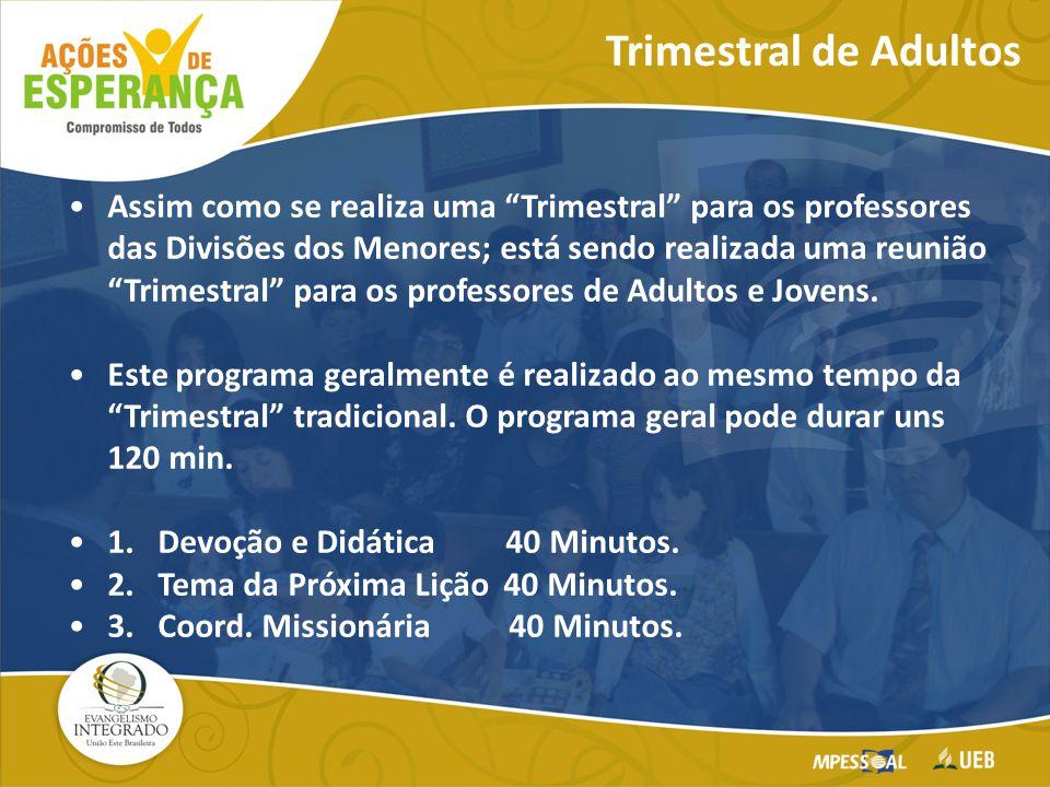 Assim como se realiza uma Trimestral para os professores das Divisões dos Menores; está sendo realizada uma reunião Trimestral para os professores de Adultos e Jovens.