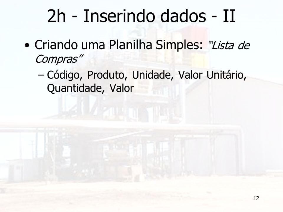 """12 2h - Inserindo dados - II Criando uma Planilha Simples: """"Lista de Compras"""" –Código, Produto, Unidade, Valor Unitário, Quantidade, Valor"""