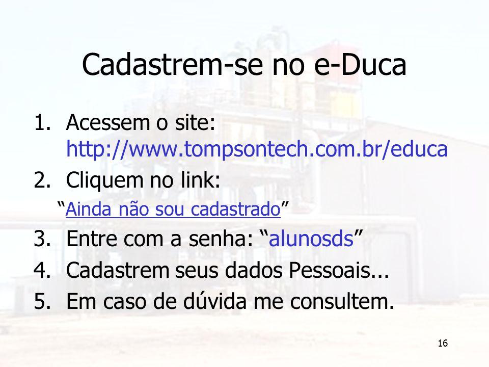 """16 Cadastrem-se no e-Duca 1.Acessem o site: http://www.tompsontech.com.br/educa 2.Cliquem no link: """"Ainda não sou cadastrado"""" 3.Entre com a senha: """"al"""