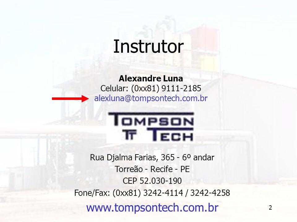2 Instrutor Alexandre Luna Celular: (0xx81) 9111-2185 alexluna@tompsontech.com.br Rua Djalma Farias, 365 - 6º andar Torreão - Recife - PE CEP 52.030-190 Fone/Fax: (0xx81) 3242-4114 / 3242-4258 www.tompsontech.com.br