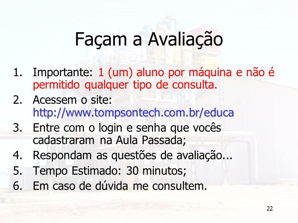 22 Façam a Avaliação 1.Importante: 1 (um) aluno por máquina e não é permitido qualquer tipo de consulta. http://www.tompsontech.com.br/educa 2.Acessem
