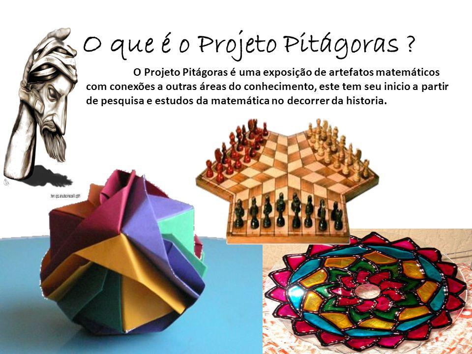 O que é o Projeto Pitágoras ? O Projeto Pitágoras é uma exposição de artefatos matemáticos com conexões a outras áreas do conhecimento, este tem seu i