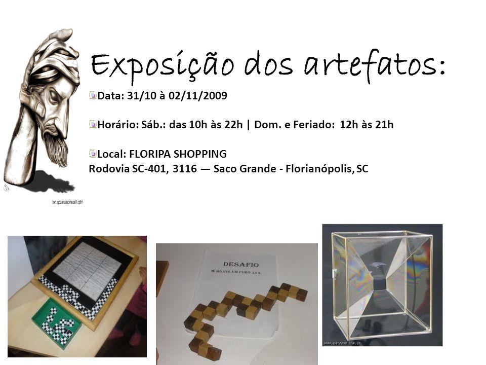 Exposição dos artefatos: Data: 31/10 à 02/11/2009 Horário: Sáb.: das 10h às 22h | Dom. e Feriado: 12h às 21h Local: FLORIPA SHOPPING Rodovia SC-401, 3