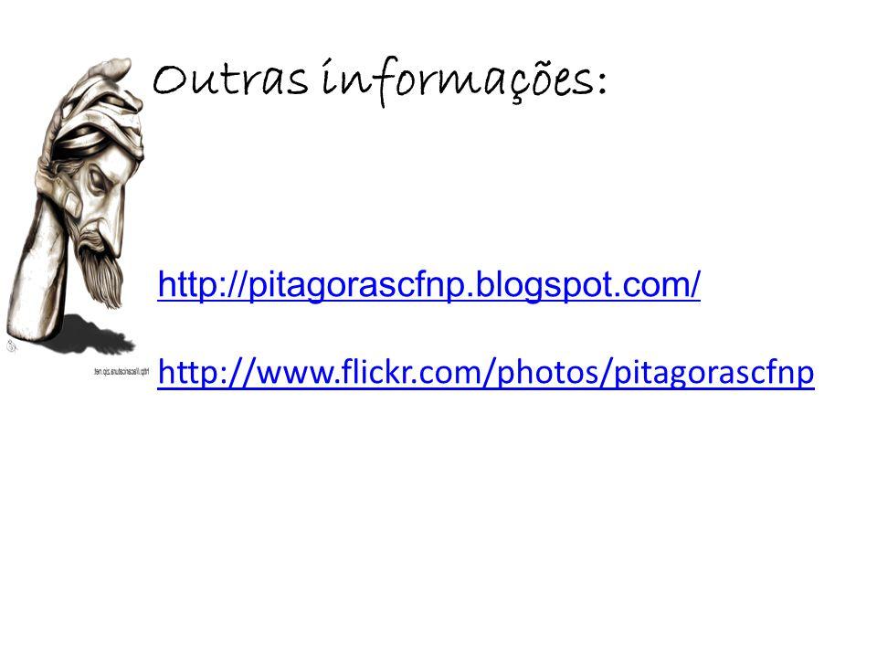 Outras informações: http://pitagorascfnp.blogspot.com/ http://www.flickr.com/photos/pitagorascfnp