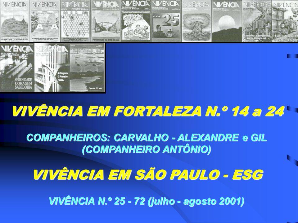 VIVÊNCIA EM FORTALEZA N.º 14 a 24 COMPANHEIROS: CARVALHO - ALEXANDRE e GIL (COMPANHEIRO ANTÔNIO) VIVÊNCIA EM SÃO PAULO - ESG VIVÊNCIA N.º 25 - 72 (julho - agosto 2001)