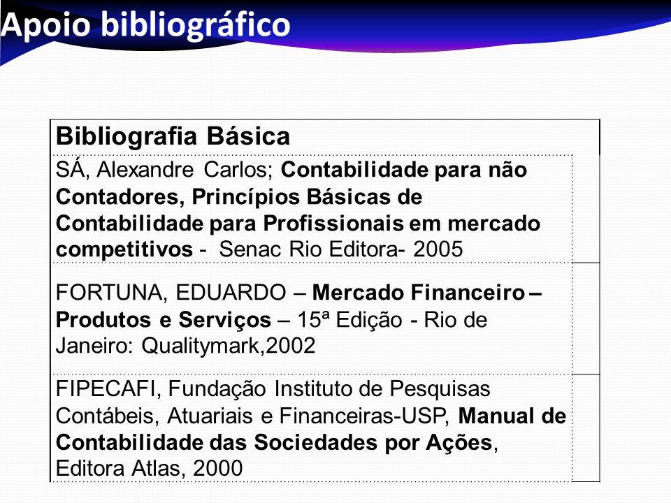 Apoio bibliográfico Bibliografia Básica SÁ, Alexandre Carlos; Contabilidade para não Contadores, Princípios Básicas de Contabilidade para Profissionai