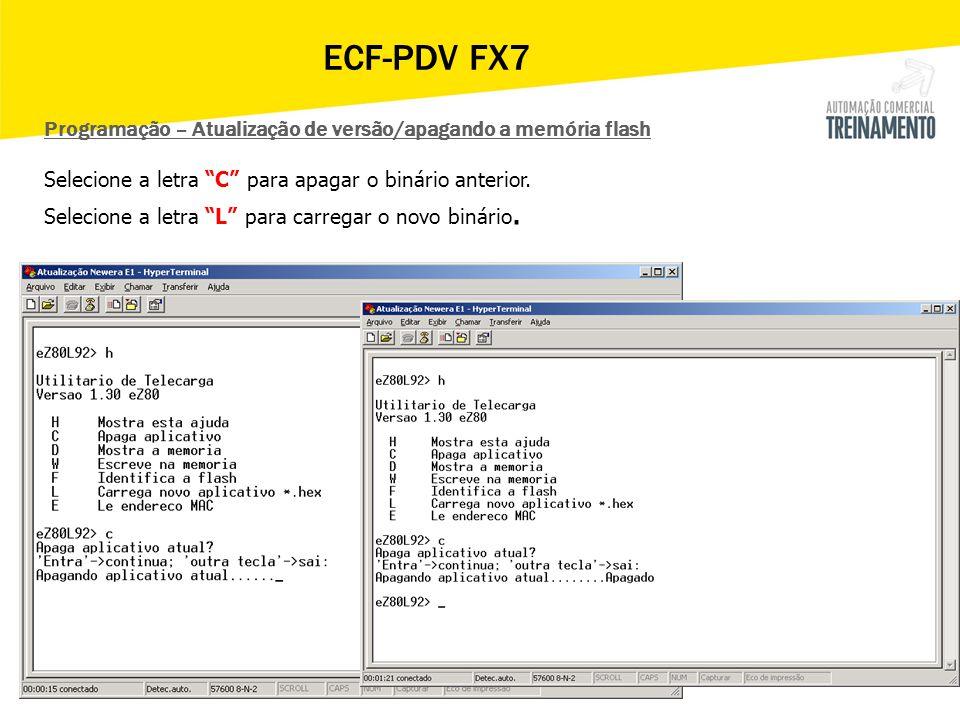 """ECF-PDV FX7 Programação – Atualização de versão/apagando a memória flash Selecione a letra """"C"""" para apagar o binário anterior. Selecione a letra """"L"""" p"""