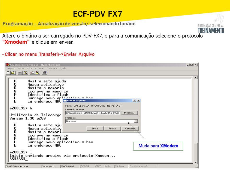 Mude para XModem ECF-PDV FX7 Programação – Atualização de versão/ selecionando binário Altere o binário a ser carregado no PDV-FX7, e para a comunicaç