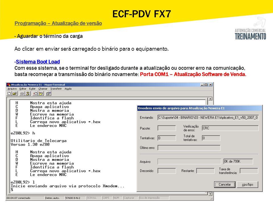 ECF-PDV FX7 Programação – Atualização de versão - Aguardar o término da carga Ao clicar em enviar será carregado o binário para o equipamento. -Sistem